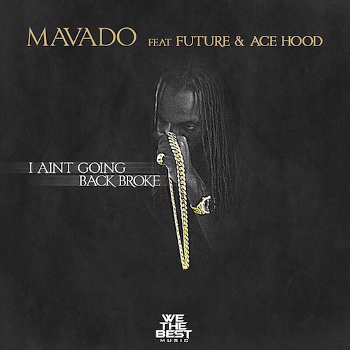 Mavado-Ft.-Future-Ace-Hood-–-I-Aint-Going-Back-Broke