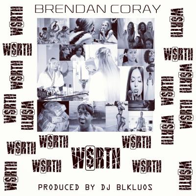 BRENDAN CORAY - W$RTH [prod.by DJ BLKLUOS]
