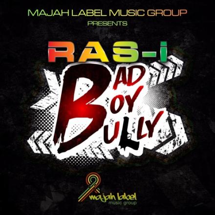 Ras-I, RasI_Musique, Bad Boy Bully, Majah Label Music Group, Majah Label, Jamaica, Reggae, 13thStreetPromotions
