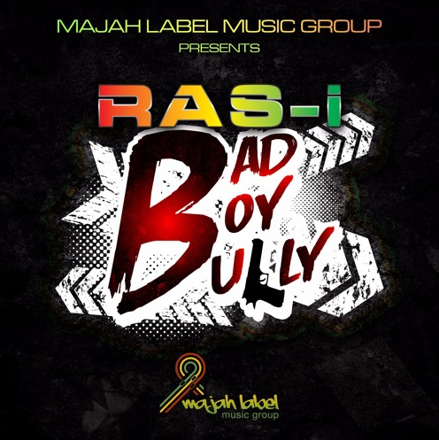 Ras-I, RasI_Musique, Bad Boy Bully, Majah Label Music Group, Majah Label, Jamaica, Reggae, 13thStreetPromotions