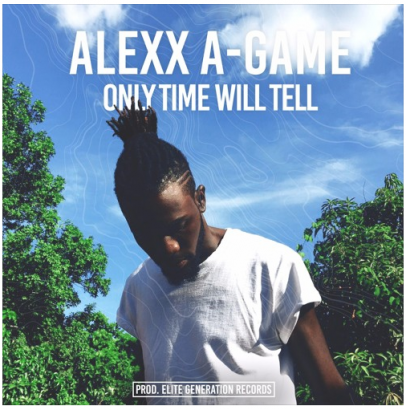 AlexxAGame, Alexx A-Game, Only Time Will Tell, Jamaica, Reggae, 13thStreetPromotions, Cloud 10 Riddim