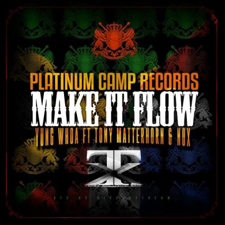 Jamaica, Dancehall, Hip Hop, Reggaeton, 13thStreetPromotions, Yung Whoa, Platinum Camp Productions, Tony Matterhorn, Nox, SusanSmithPR, PR, Press Release, Make It Flow, Platinum Camp Records