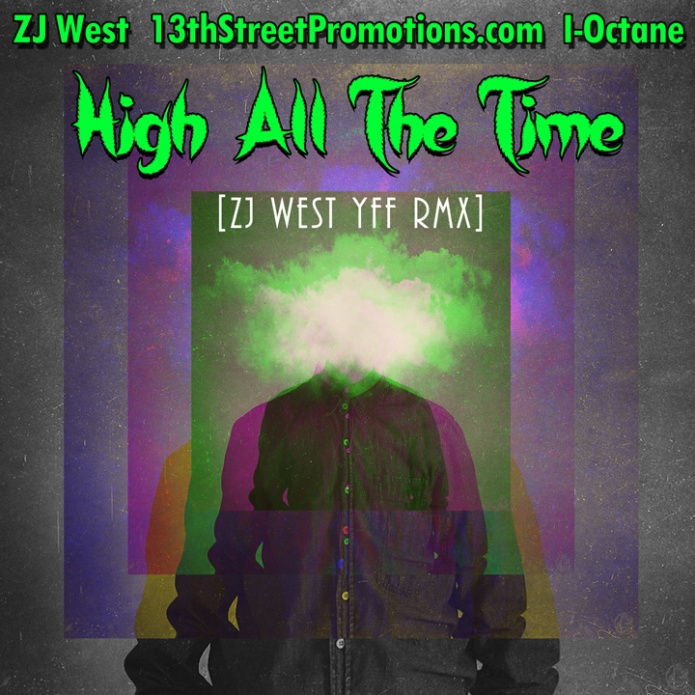 Jamaica, Dancehall, Reggae, 13thStreetPromotions, ZJ West, ZipJock West, I-Octane, RealiOctane, I Octane, Remix, ZJWestYFFRMX, High All The Time, Puff It, Ganja, Weed, MArijuana, Stoner, Smoke, Zj West YFF RMX, ZJ, DJ, Tove Lo, Habit,