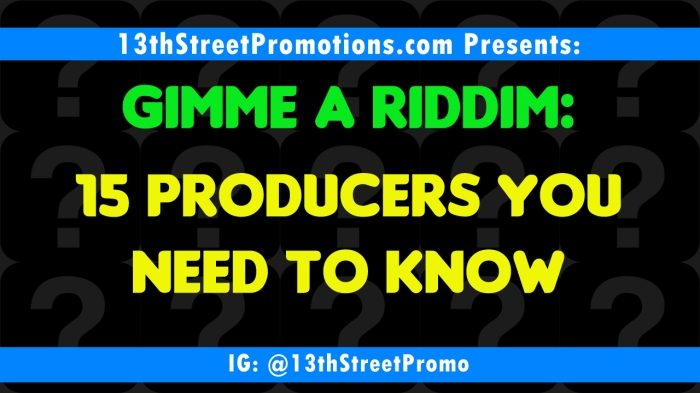 Jamaica, Dancehall, Hip Hop, R&B, Pop Music, Trap Music, EDM, Reggae, Reggae Fusion, Blog, 13thStreetPromotions, 13thStreetPromo, Producers, Producer, Riddim, Gimme A Riddim, 15 Producers You Need To Know, SOS Dynamikz, CHNCE, iOTosh, RiddimBoss, Kone, Wavy Jones, BoomDraw, JLL, SNR Beats, King BNJMN, krs., Kris Karz, Tesellated, Teflon Zincfence, PalacePikney, Music, Beat, Beatmaker,
