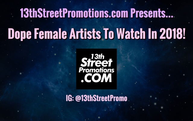 Look Out For These Dope Female Artists In 2018! – 13th