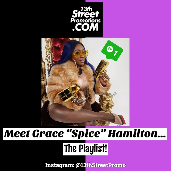 "Jamaica, Dancehall, Music, Blog, 13thStreetPromotions, Spice Official, Grace Hamilton, Grace ""Spice"" Hamilton, Spotify, Playlist, Spotify Playlist, Love and Hip Hop Atlanta, LHH, LHHATL, Love & Hip Hop ATL, Caribbean, Entertainment, For The Culture, Global Grind, 13thStreetPromotions, 13thStreetPromo,"