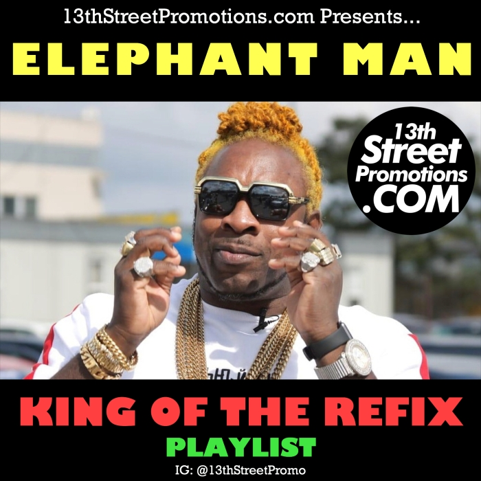 Jamaica, dancehall, Music, Blog, 13thStreetPromotions, 13thStreetPromo, Elephant Man, Elephant Man Jamaica, Remix, Refix, King Of The Refix, Spotify, Spotify Playlist, Caribbean, Di Energy God,