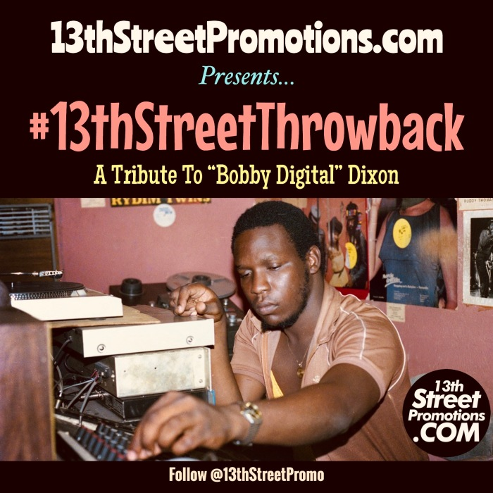 #13thStreetThrowback - A Tribute To Bobby Digital Dixon Dancehall Reggae Music Blog 13thStreetPromotions 13thStreetPromo Caribbean Robert Dixon Producer Beenie Man Bounty Killa Morgan Heritage Riddim Playlist Spotify Tidal