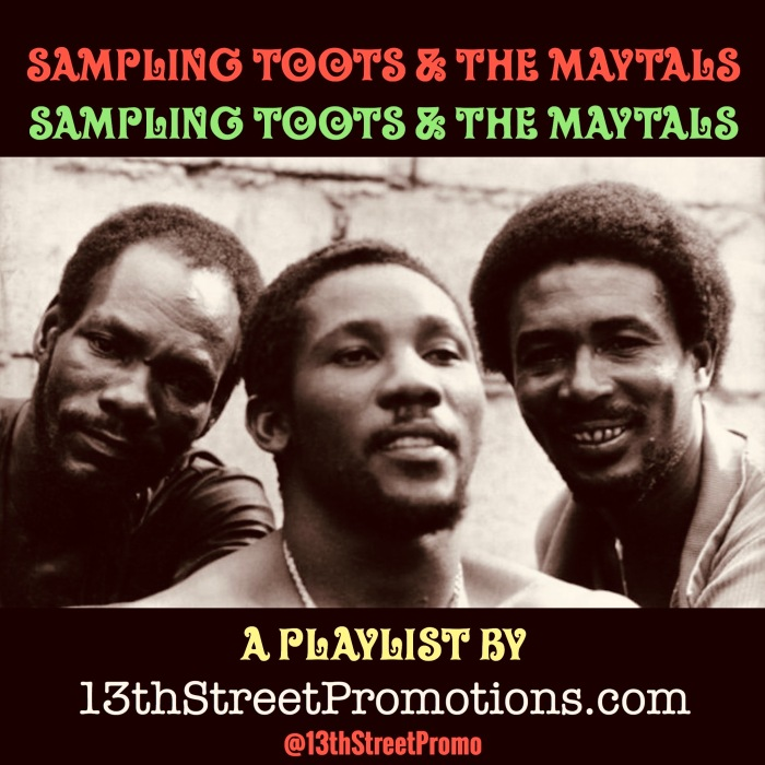 Jamaica Reggae Ska Rocksteady Hip Hop Pop Music EDM 13thStreetPromotions 13thStreetPromo Toots Hibbert Toots & the Maytals Caribbean Sample Sampling Toots & The Maytals Spotify Tidal Playlist