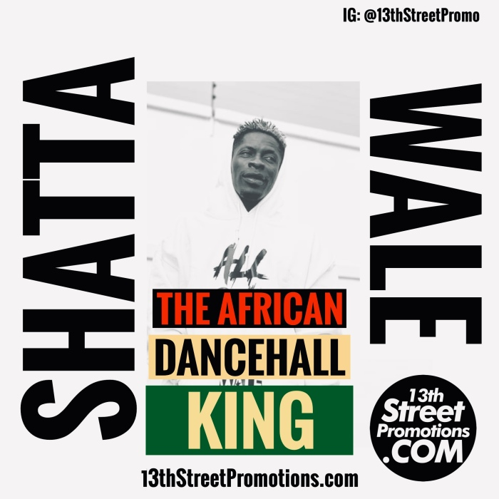 Ghana Africa Dancehall Afrobeats Pop Music Blog 13thStreetPromotions 13thStreetPromo Shatta Wale Playlist The African Dancehall King African King Shatta Movement Spotify Tidal Jamaica Caribbean Mavado Shenseea Burna Boy Medikal Mz Vee