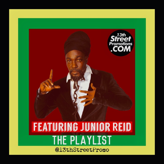 Featuring-Junior-Reid-The-Playlist Jamaica Dancehall Reggae Hip Hop Pop Music Blog 13thStreetPromotions 13thStreetPromo Junior Reid Caribbean Playlist Spotify Tidal