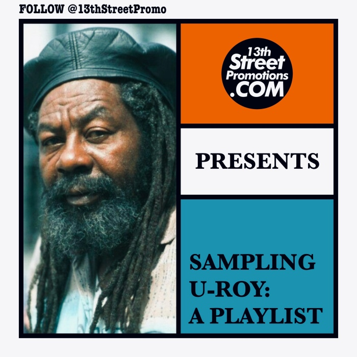 Jamaica Dancehall Reggae Hip Hop Music Blog 13thStreetPromo 13thStreetPromotions U-Roy Hugh Roy Daddy U-Roy Playlist Spotify Tidal Caribbean Sampling U-Roy Playlist