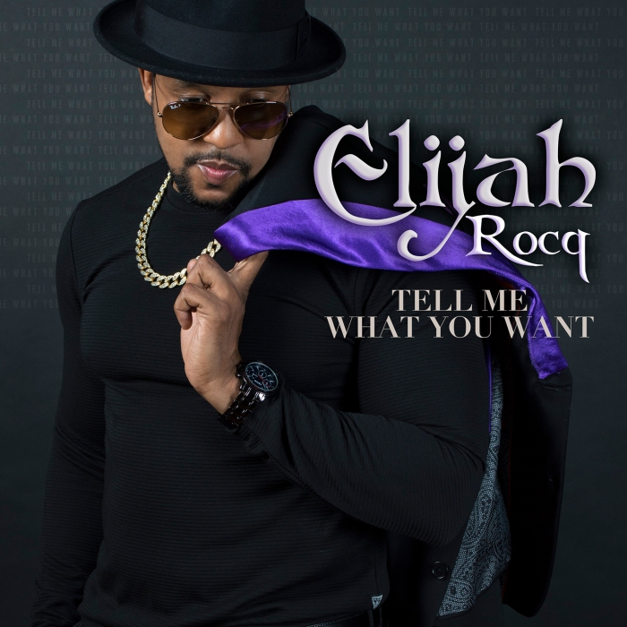 """Brooklyn/Jamaica based Recording Artist Elijah Rocq's new single, """"Tell Me What You Want"""""""